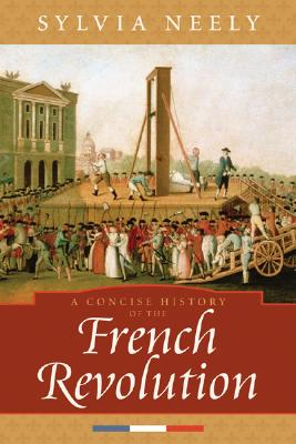 A Concise History Of The French Revolution By Neely, Sylvia